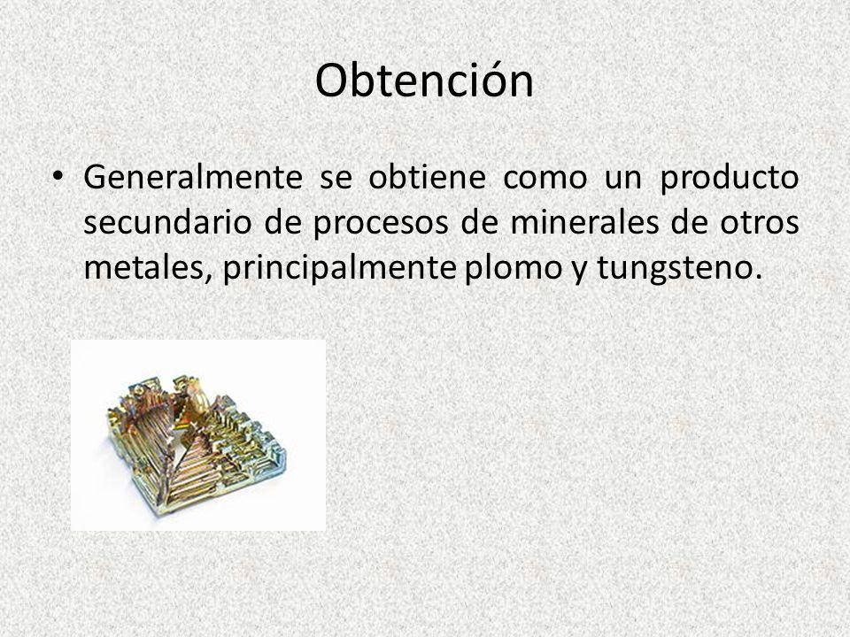 Obtención Generalmente se obtiene como un producto secundario de procesos de minerales de otros metales, principalmente plomo y tungsteno.