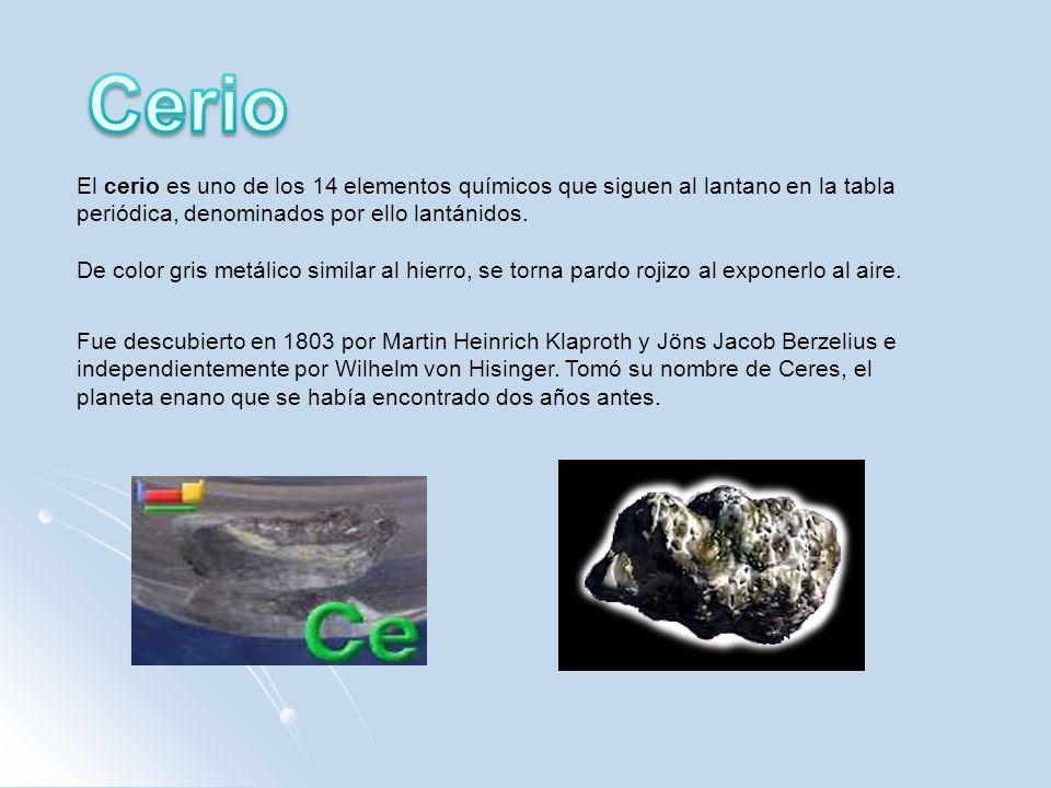 El cerio es uno de los 14 elementos químicos que siguen al lantano en la tabla periódica, denominados por ello lantánidos. De color gris metálico simi