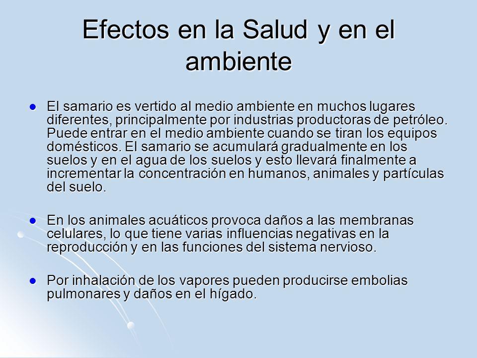 Efectos en la Salud y en el ambiente El samario es vertido al medio ambiente en muchos lugares diferentes, principalmente por industrias productoras d