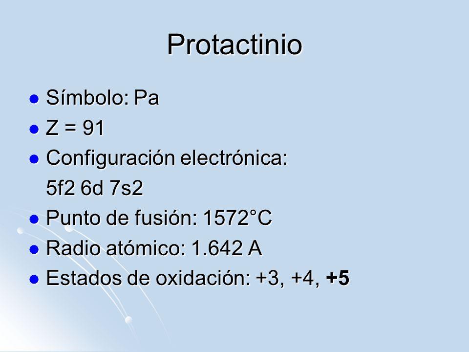 Protactinio Símbolo: Pa Símbolo: Pa Z = 91 Z = 91 Configuración electrónica: Configuración electrónica: 5f2 6d 7s2 Punto de fusión: 1572°C Punto de fu