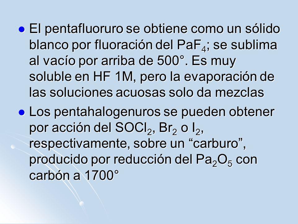 El pentafluoruro se obtiene como un sólido blanco por fluoración del PaF 4 ; se sublima al vacío por arriba de 500°. Es muy soluble en HF 1M, pero la