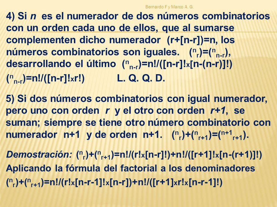 5) Si dos números combinatorios con igual numerador, pero uno con orden r y el otro con orden r+1, se suman; siempre se tiene otro número combinatorio
