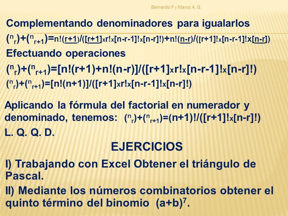 Complementando denominadores para igualarlos ( n r )+( n r+1 )= n!(r+1 ) / ([r+1] x r! x [n-r-1]! x [n-r]!) + n!(n-r) / ( [ r+1]! x [n-r-1]!x[n-r]) Ef