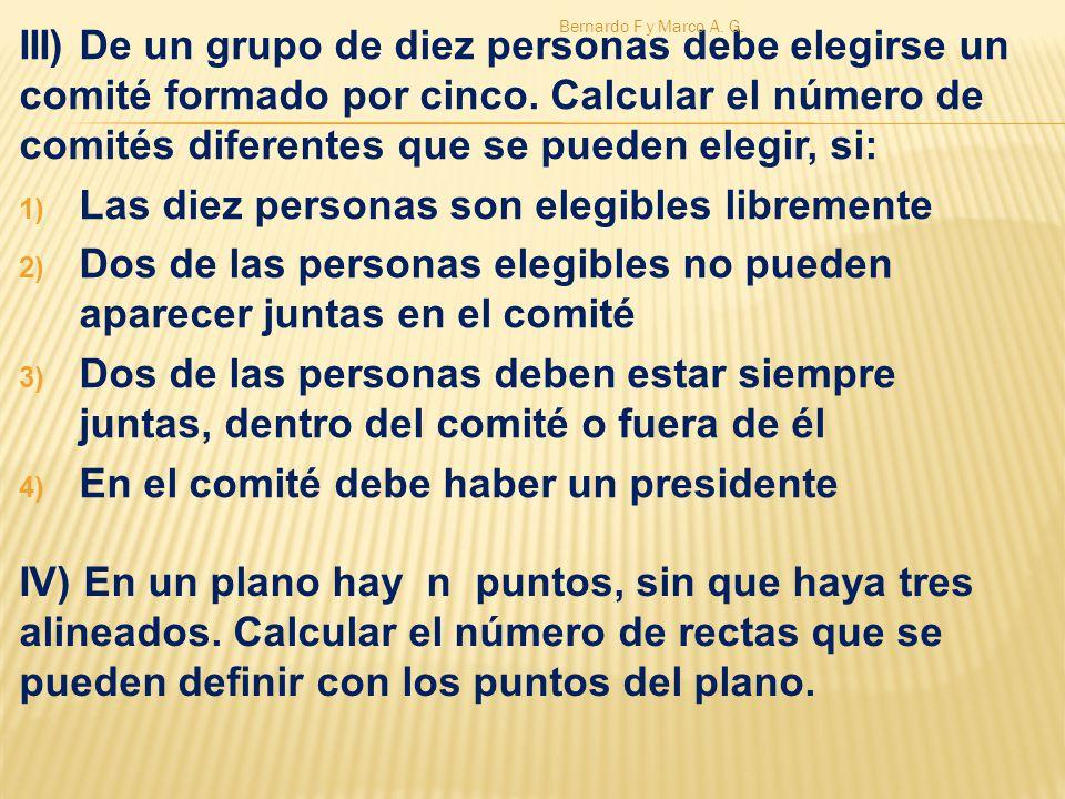 III) De un grupo de diez personas debe elegirse un comité formado por cinco. Calcular el número de comités diferentes que se pueden elegir, si: 1) Las