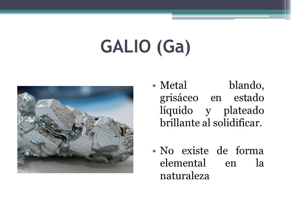 GALIO (Ga) Metal blando, grisáceo en estado líquido y plateado brillante al solidificar.