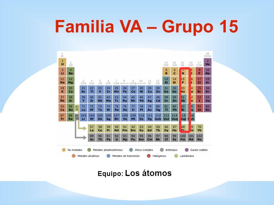 Familia VA – Grupo 15 Equipo: Los átomos