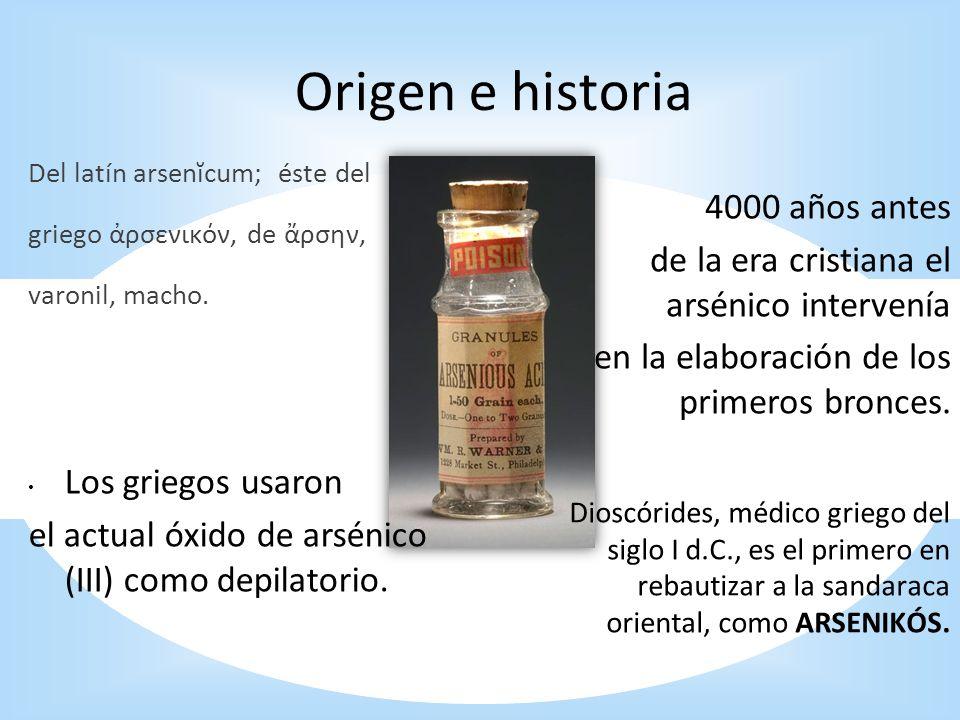 Origen e historia Dioscórides, médico griego del siglo I d.C., es el primero en rebautizar a la sandaraca oriental, como ARSENIKÓS. Del latín arsenĭcu