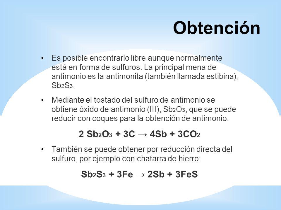 Obtención Es posible encontrarlo libre aunque normalmente está en forma de sulfuros. La principal mena de antimonio es la antimonita (también llamada