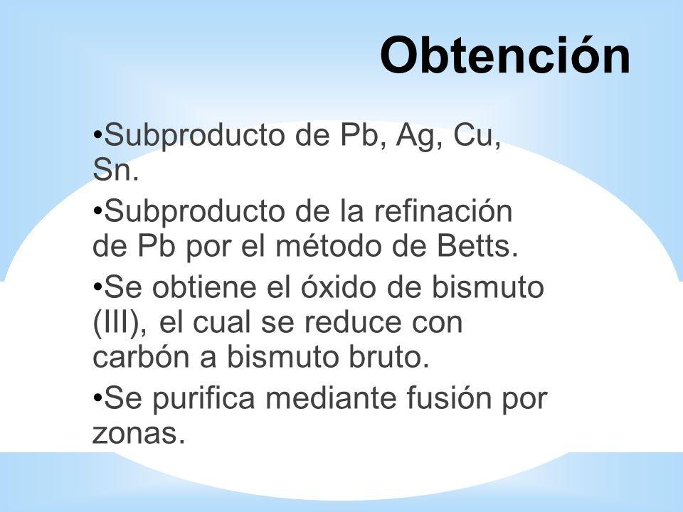 Obtención Subproducto de Pb, Ag, Cu, Sn. Subproducto de la refinación de Pb por el método de Betts. Se obtiene el óxido de bismuto (III), el cual se r