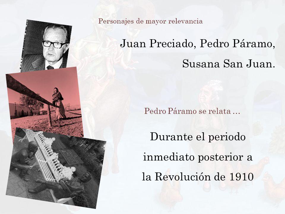 Juan Preciado, Pedro Páramo, Susana San Juan. Personajes de mayor relevancia Durante el periodo inmediato posterior a la Revolución de 1910 Pedro Pára