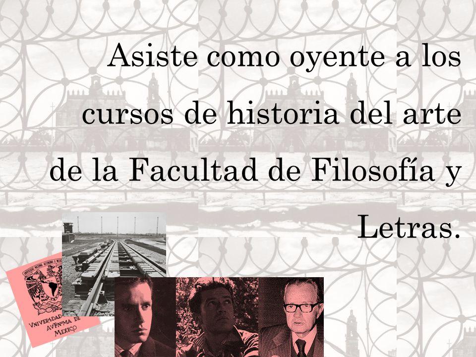 Asiste como oyente a los cursos de historia del arte de la Facultad de Filosofía y Letras.