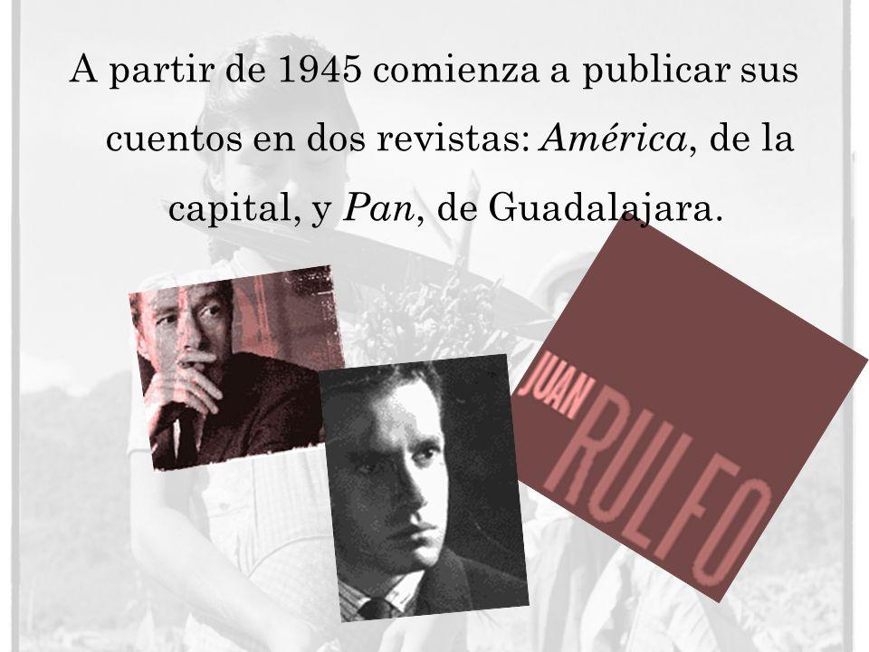 A partir de 1945 comienza a publicar sus cuentos en dos revistas: América, de la capital, y Pan, de Guadalajara.