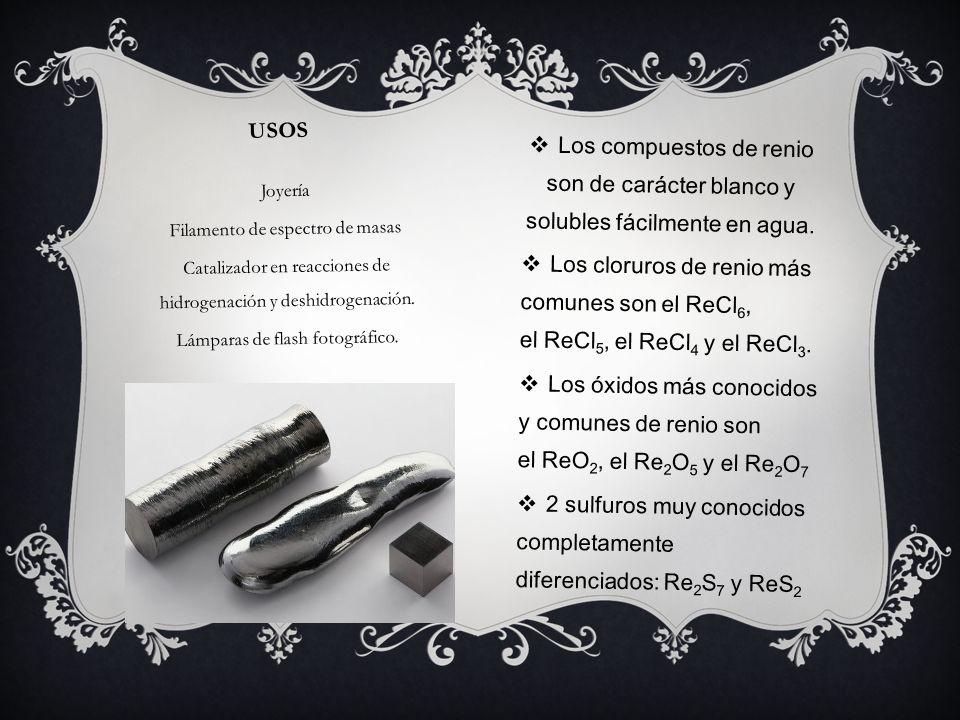 USOS Los compuestos de renio son de carácter blanco y solubles fácilmente en agua. Los cloruros de renio más comunes son el ReCl 6, el ReCl 5, el ReCl