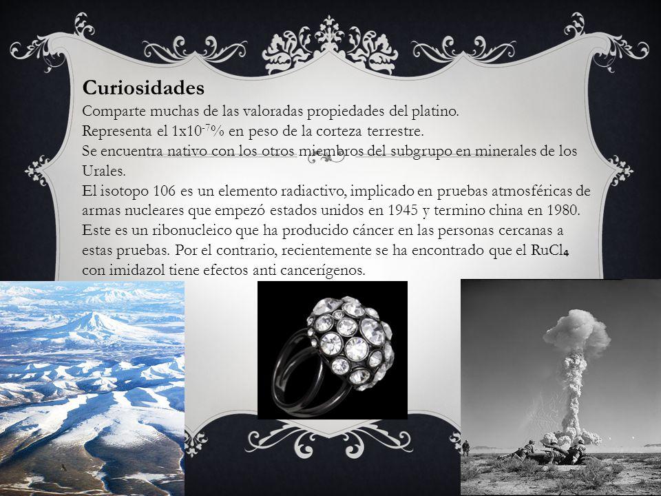 Curiosidades Comparte muchas de las valoradas propiedades del platino. Representa el 1x10 -7 % en peso de la corteza terrestre. Se encuentra nativo co