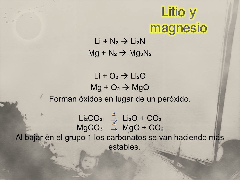 Li + N Li N Mg + N Mg N Li + O Li O Mg + O MgO Forman óxidos en lugar de un peróxido. Li CO Li O + CO MgCO MgO + CO Al bajar en el grupo 1 los carbona