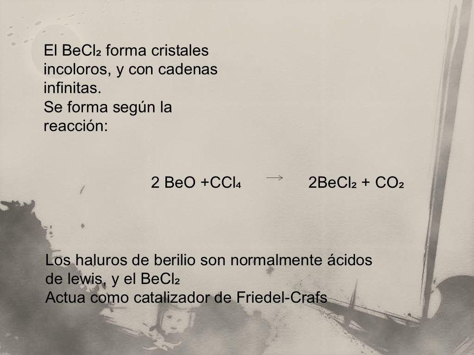El BeCl forma cristales incoloros, y con cadenas infinitas. Se forma según la reacción: 2 BeO +CCl 2BeCl + CO Los haluros de berilio son normalmente á