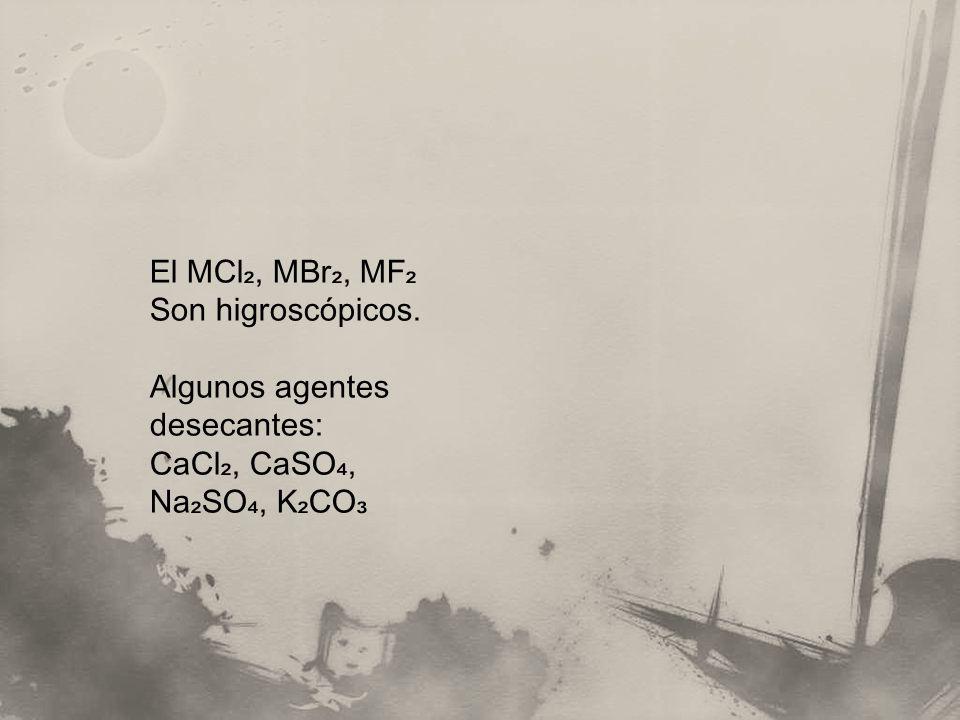 El MCl, MBr, MF Son higroscópicos. Algunos agentes desecantes: CaCl, CaSO, Na SO, K CO