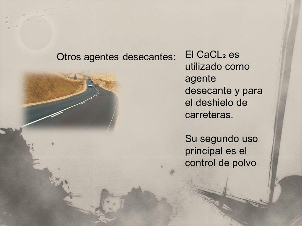 Otros agentes desecantes: El CaCL es utilizado como agente desecante y para el deshielo de carreteras. Su segundo uso principal es el control de polvo