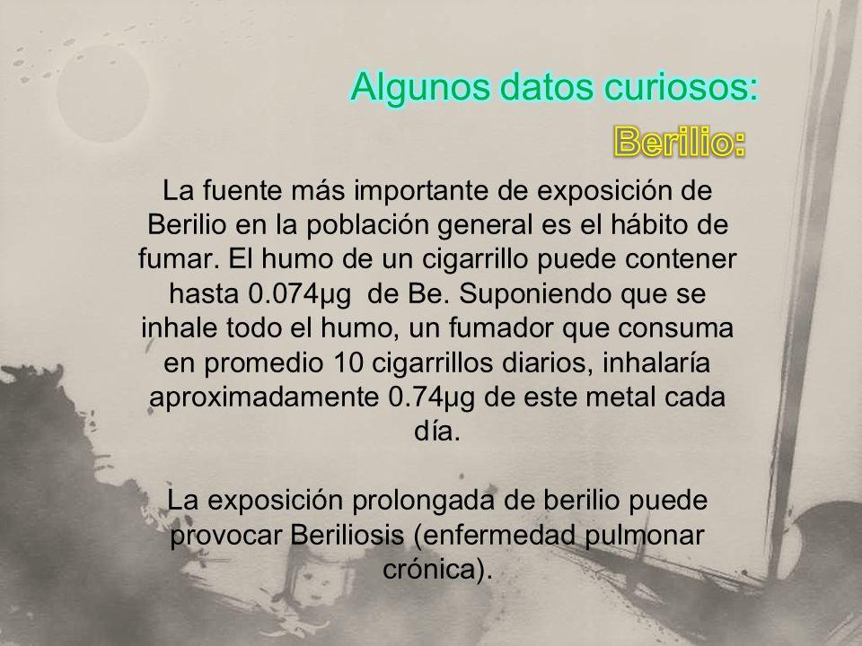 La fuente más importante de exposición de Berilio en la población general es el hábito de fumar. El humo de un cigarrillo puede contener hasta 0.074μg