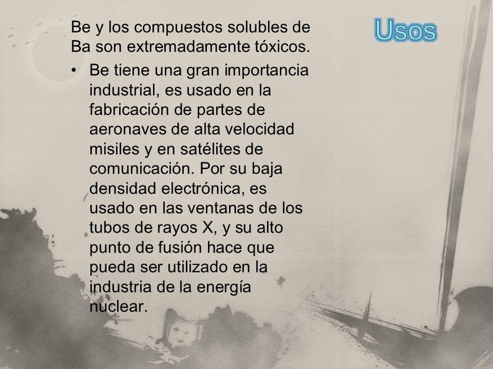 Be y los compuestos solubles de Ba son extremadamente tóxicos. Be tiene una gran importancia industrial, es usado en la fabricación de partes de aeron