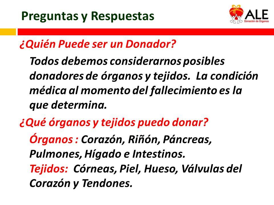 Preguntas y Respuestas ¿Quién Puede ser un Donador? Todos debemos considerarnos posibles donadores de órganos y tejidos. La condición médica al moment