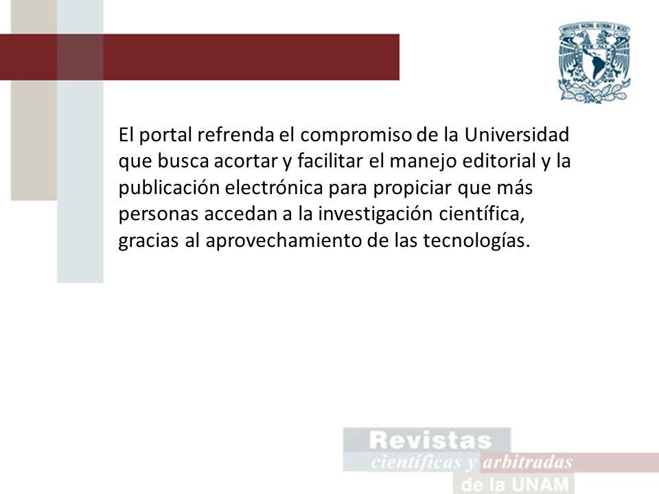 El portal refrenda el compromiso de la Universidad que busca acortar y facilitar el manejo editorial y la publicación electrónica para propiciar que más personas accedan a la investigación científica, gracias al aprovechamiento de las tecnologías.