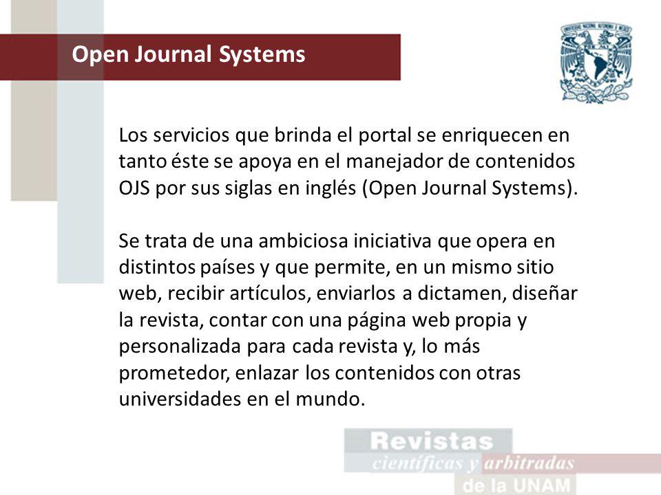Open Journal Systems Los servicios que brinda el portal se enriquecen en tanto éste se apoya en el manejador de contenidos OJS por sus siglas en inglés (Open Journal Systems).