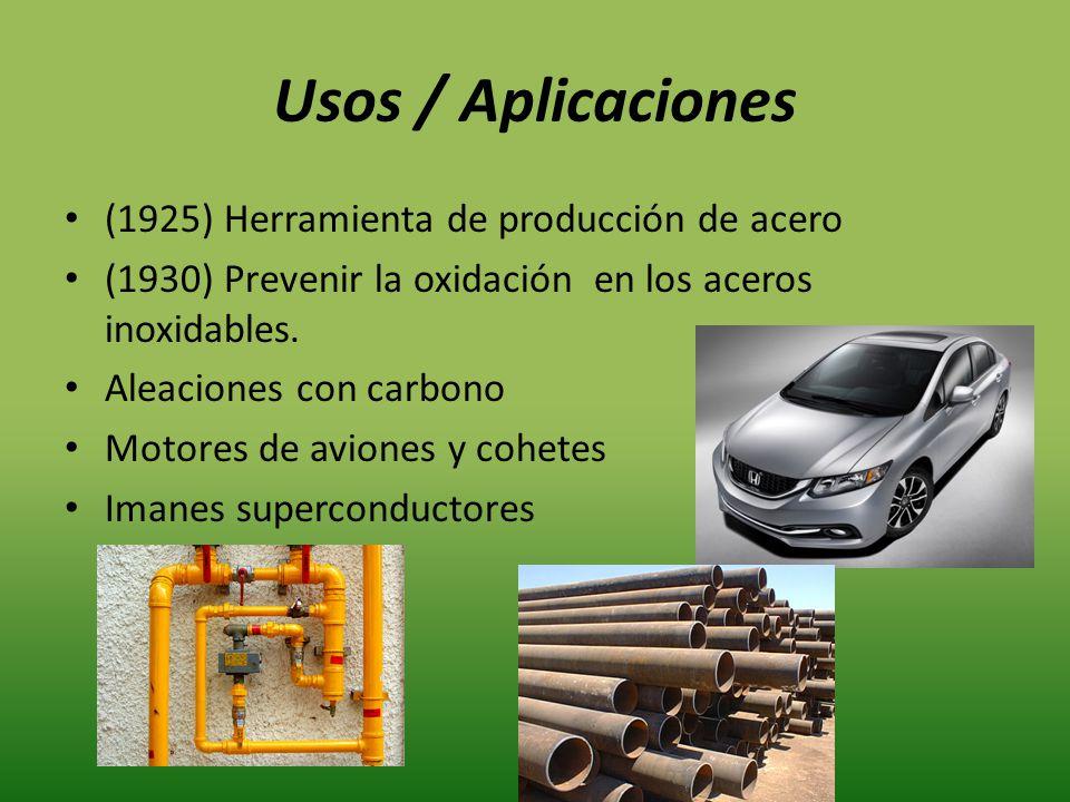Usos / Aplicaciones (1925) Herramienta de producción de acero (1930) Prevenir la oxidación en los aceros inoxidables. Aleaciones con carbono Motores d