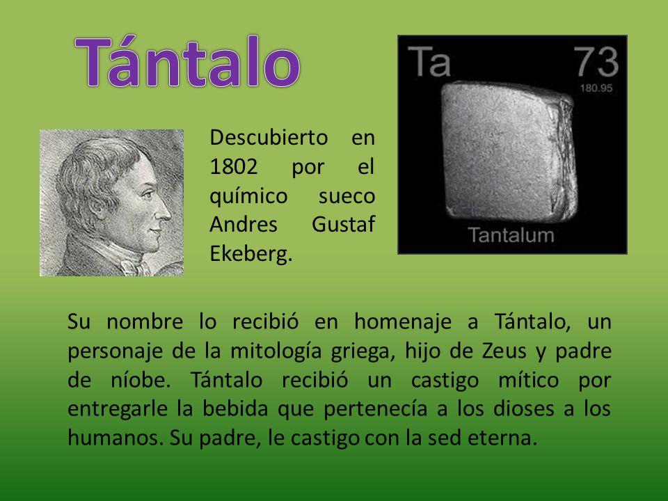 Descubierto en 1802 por el químico sueco Andres Gustaf Ekeberg. Su nombre lo recibió en homenaje a Tántalo, un personaje de la mitología griega, hijo
