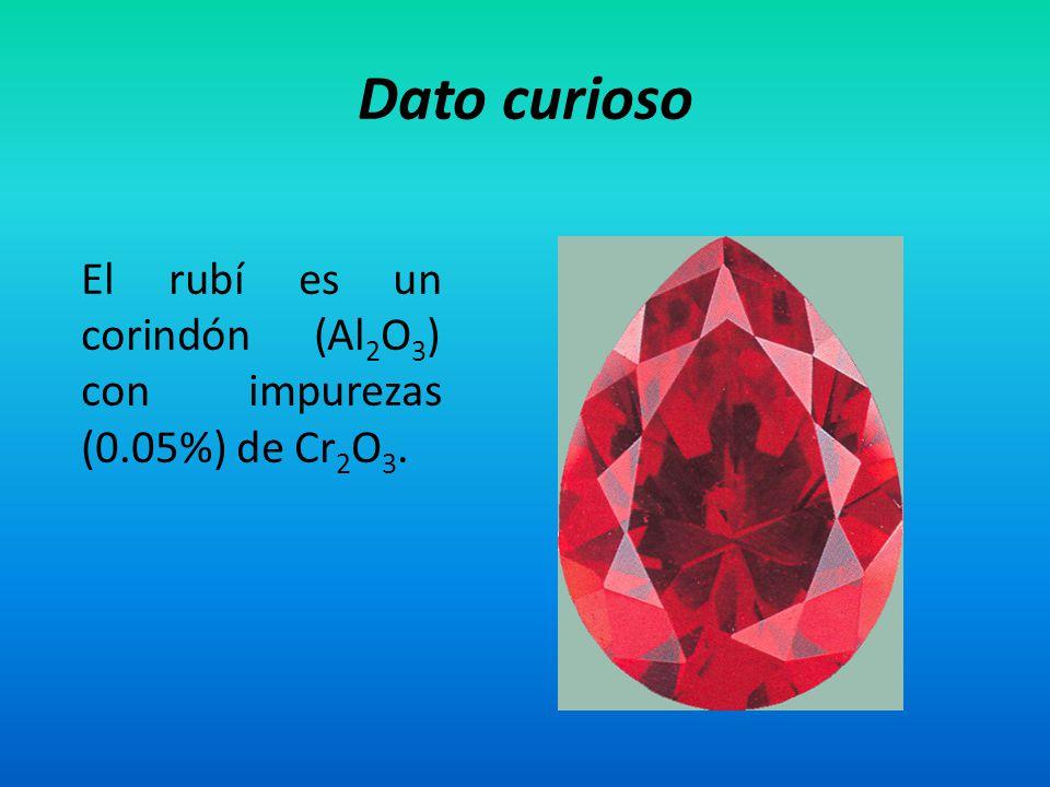 Dato curioso El rubí es un corindón (Al 2 O 3 ) con impurezas (0.05%) de Cr 2 O 3.