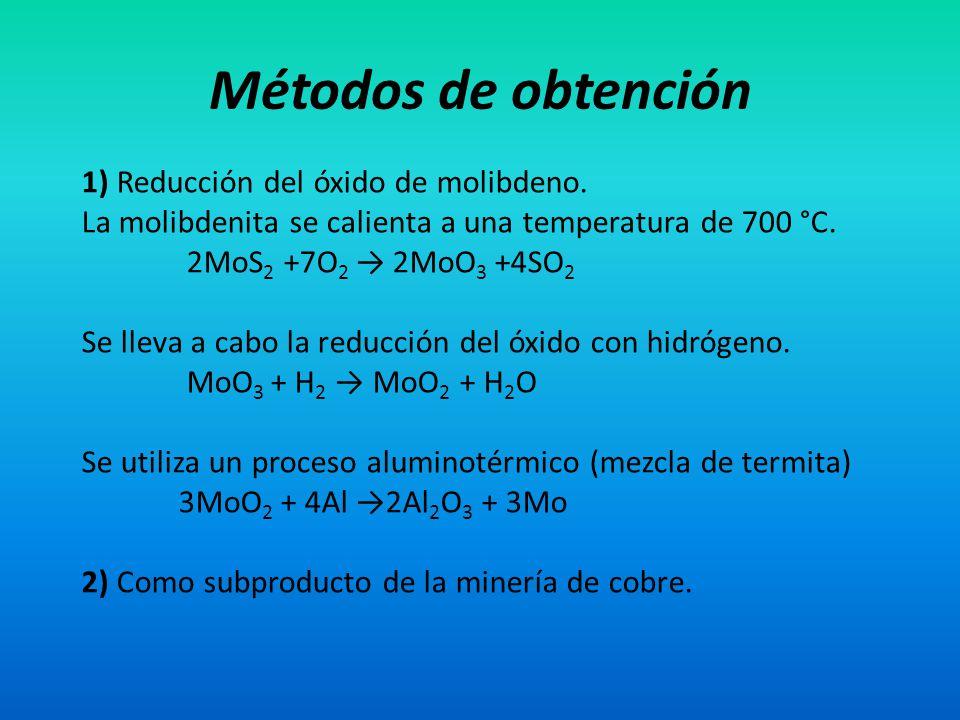 Métodos de obtención 1) Reducción del óxido de molibdeno. La molibdenita se calienta a una temperatura de 700 °C. 2MoS 2 +7O 2 2MoO 3 +4SO 2 Se lleva