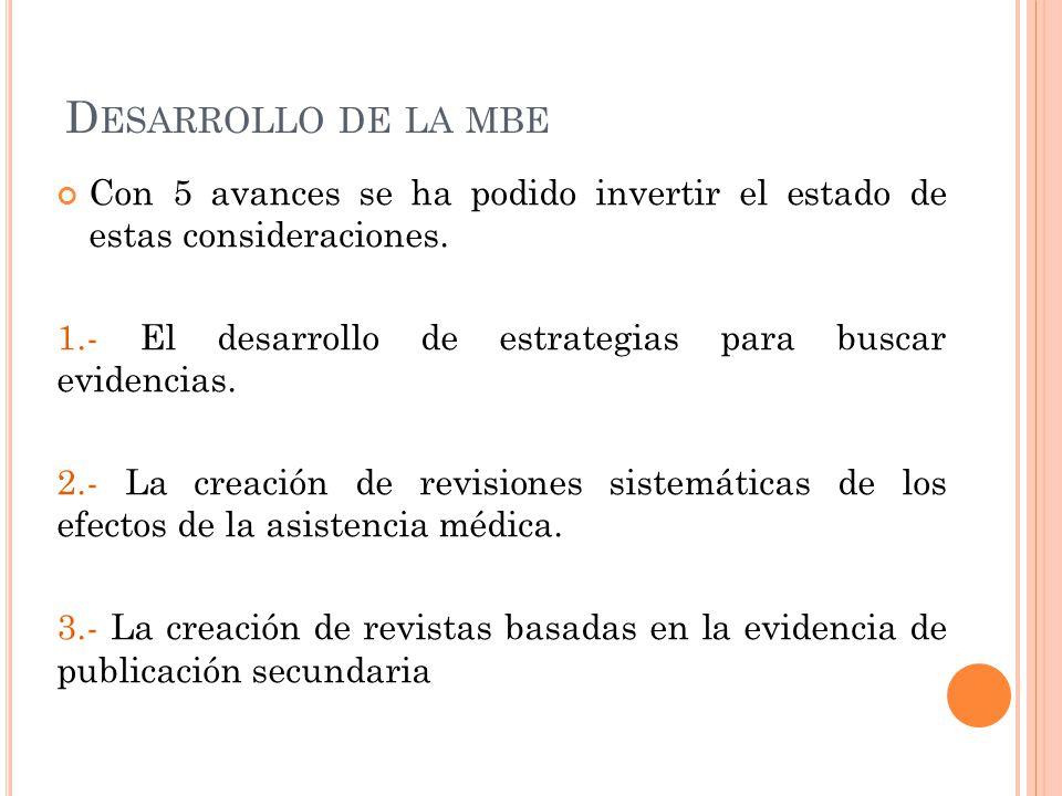 D ESARROLLO DE LA MBE Con 5 avances se ha podido invertir el estado de estas consideraciones. 1.- El desarrollo de estrategias para buscar evidencias.