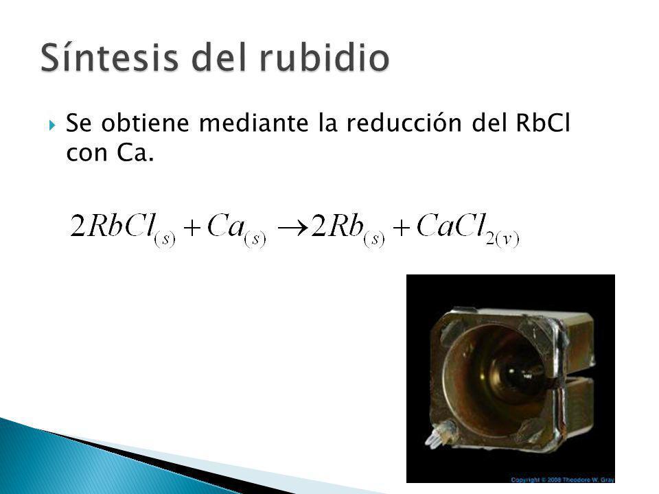 Se obtiene mediante la reducción del RbCl con Ca.