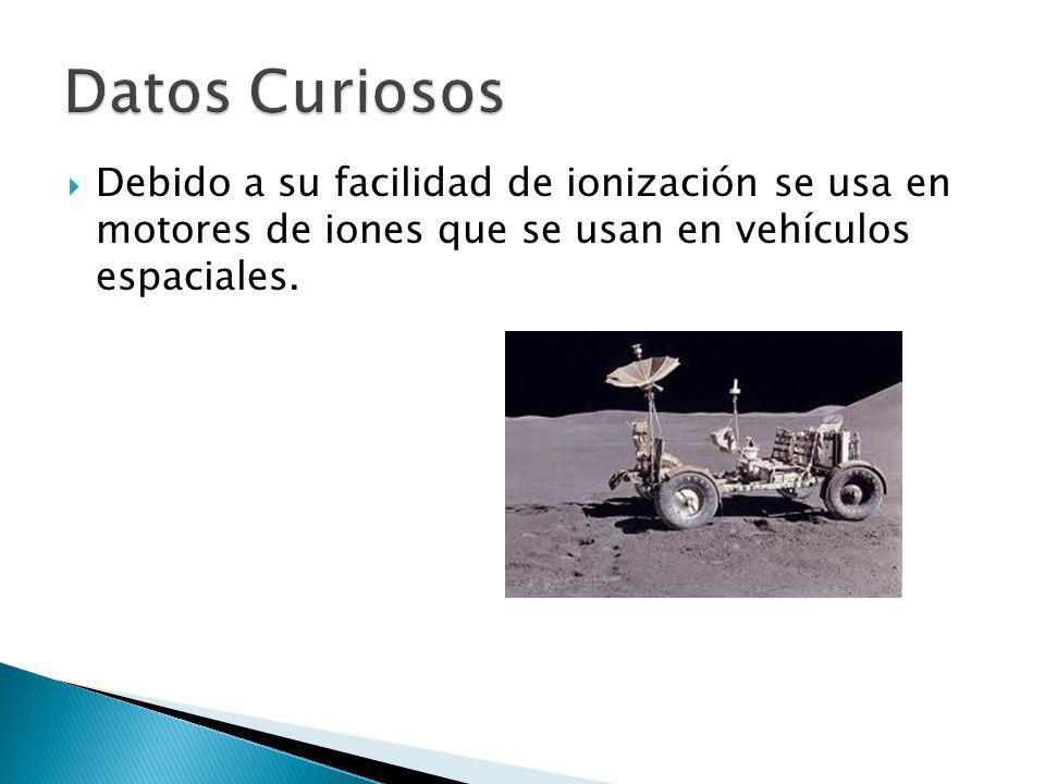 Debido a su facilidad de ionización se usa en motores de iones que se usan en vehículos espaciales.