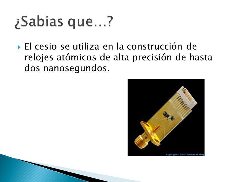 El cesio se utiliza en la construcción de relojes atómicos de alta precisión de hasta dos nanosegundos.