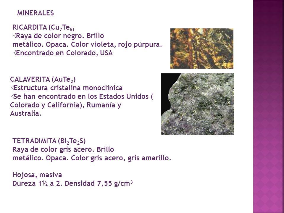 MINERALES RICARDITA (Cu 7 Te 5) Raya de color negro. Brillo metálico. Opaca. Color violeta, rojo púrpura. Encontrado en Colorado, USA CALAVERITA (AuTe