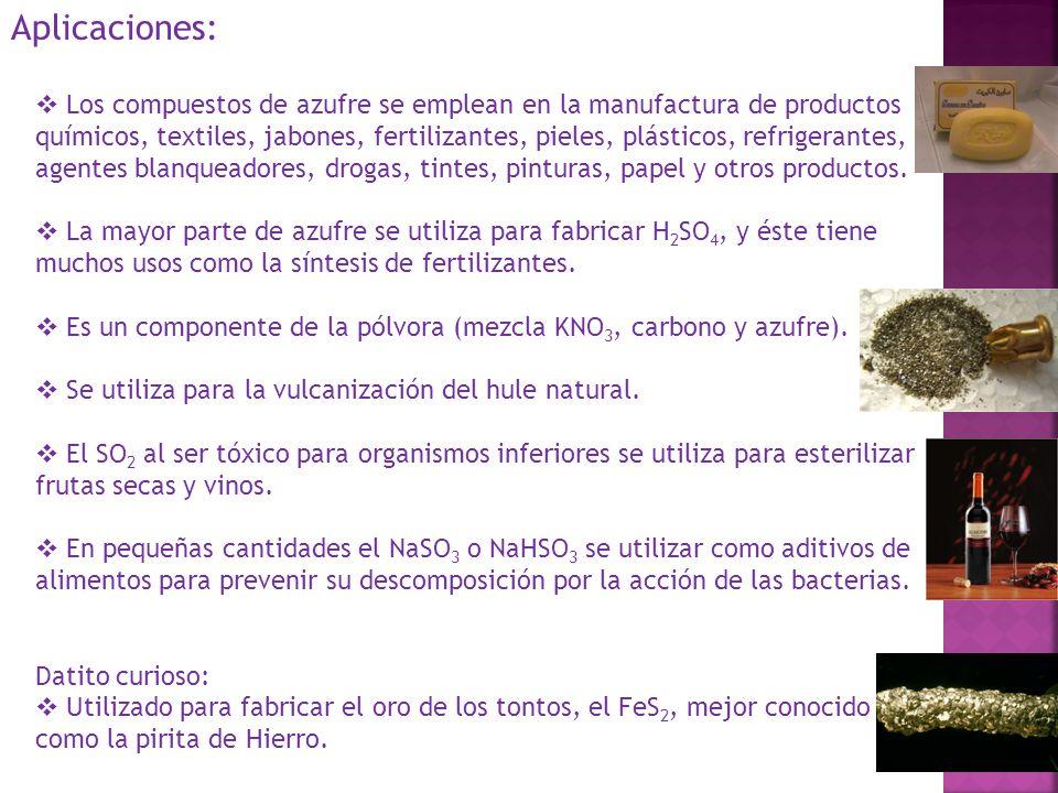 Aplicaciones: Los compuestos de azufre se emplean en la manufactura de productos químicos, textiles, jabones, fertilizantes, pieles, plásticos, refrig