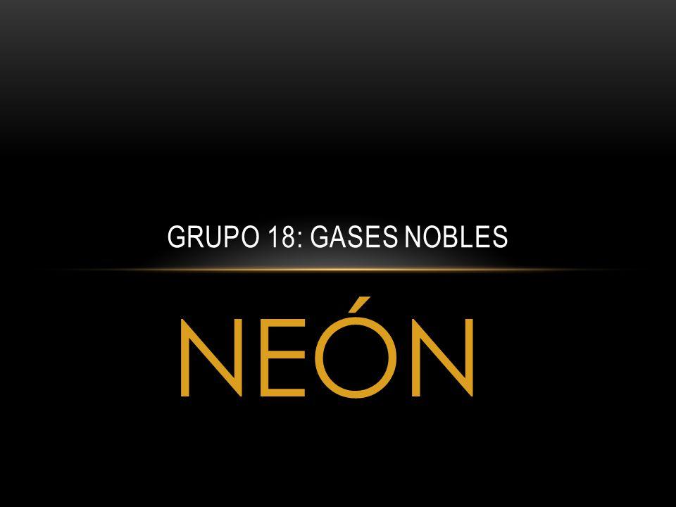 NEÓN GRUPO 18: GASES NOBLES