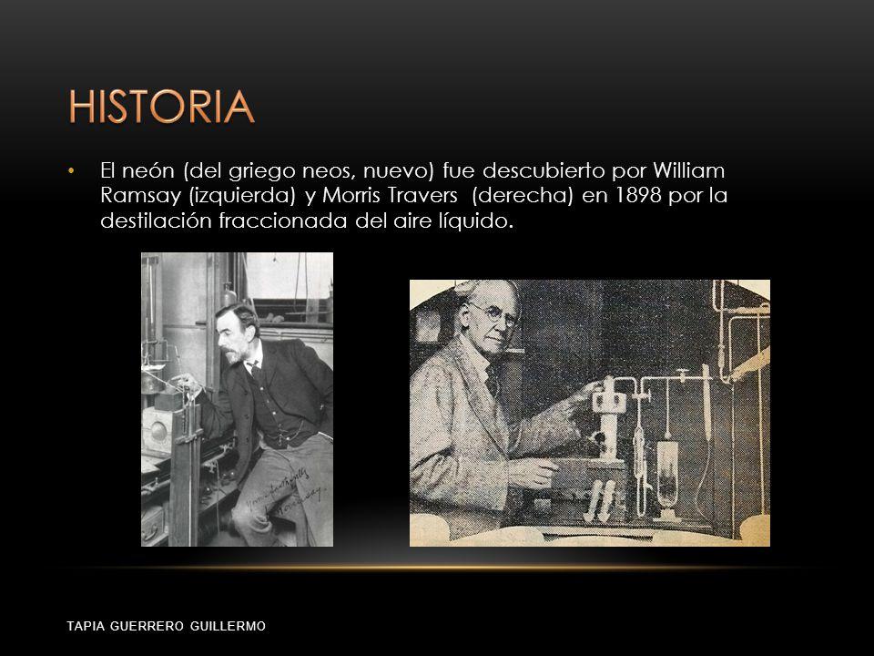 TAPIA GUERRERO GUILLERMO El neón (del griego neos, nuevo) fue descubierto por William Ramsay (izquierda) y Morris Travers (derecha) en 1898 por la des