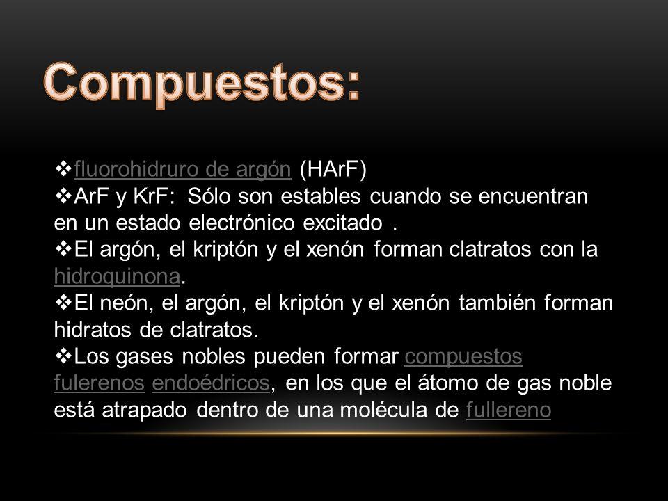 fluorohidruro de argón (HArF) fluorohidruro de argón ArF y KrF: Sólo son estables cuando se encuentran en un estado electrónico excitado. El argón, el