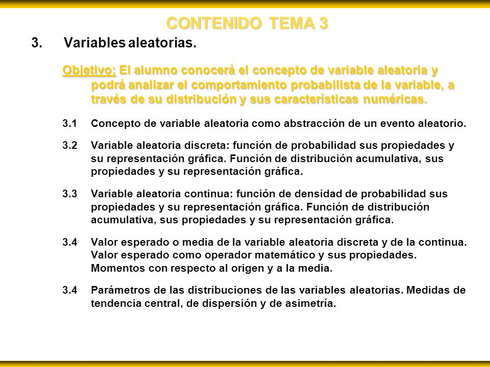 CONTENIDO TEMA 3 3.Variables aleatorias. Objetivo: El alumno conocerá el concepto de variable aleatoria y podrá analizar el comportamiento probabilist