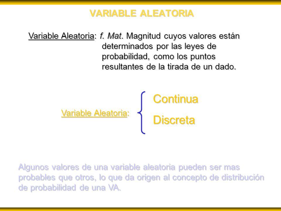 VARIABLE ALEATORIA Variable Aleatoria: f. Mat. Magnitud cuyos valores están determinados por las leyes de probabilidad, como los puntos resultantes de
