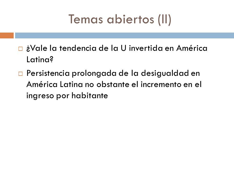 Temas abiertos (II) ¿Vale la tendencia de la U invertida en América Latina? Persistencia prolongada de la desigualdad en América Latina no obstante el