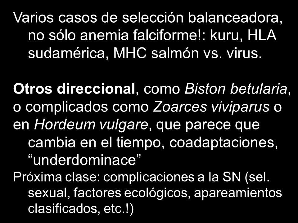 Varios casos de selección balanceadora, no sólo anemia falciforme!: kuru, HLA sudamérica, MHC salmón vs. virus. Otros direccional, como Biston betular
