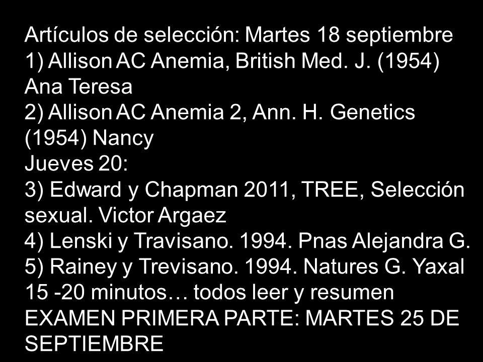 Artículos de selección: Martes 18 septiembre 1) Allison AC Anemia, British Med. J. (1954) Ana Teresa 2) Allison AC Anemia 2, Ann. H. Genetics (1954) N