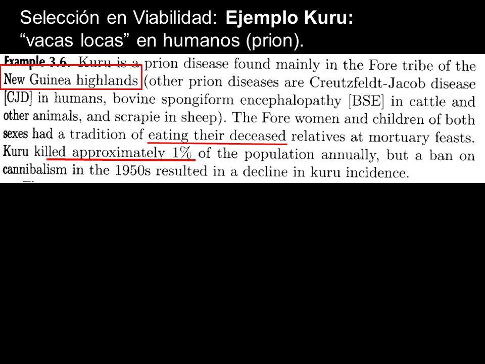 Selección en Viabilidad: Ejemplo Kuru: vacas locas en humanos (prion).
