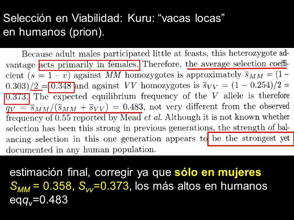 Selección en Viabilidad: Kuru: vacas locas en humanos (prion). estimación final, corregir ya que sólo en mujeres S MM = 0.358, S vv =0.373, los más al