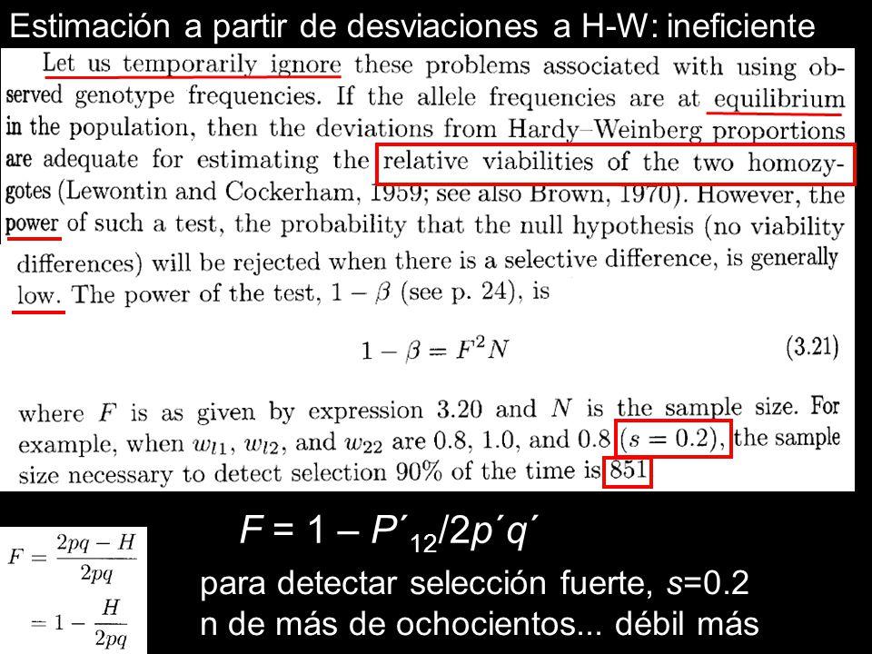 Estimación a partir de desviaciones a H-W: ineficiente F = 1 – P´ 12 /2p´q´ para detectar selección fuerte, s=0.2 n de más de ochocientos... débil más
