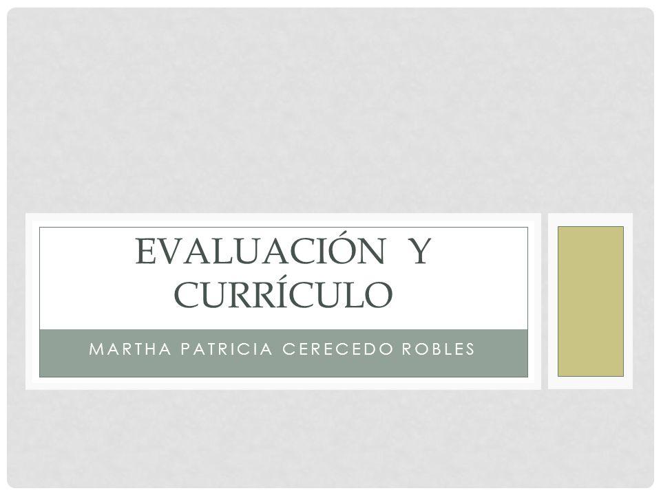 EVALUACIÓN Y CURRÍCULO MARTHA PATRICIA CERECEDO ROBLES