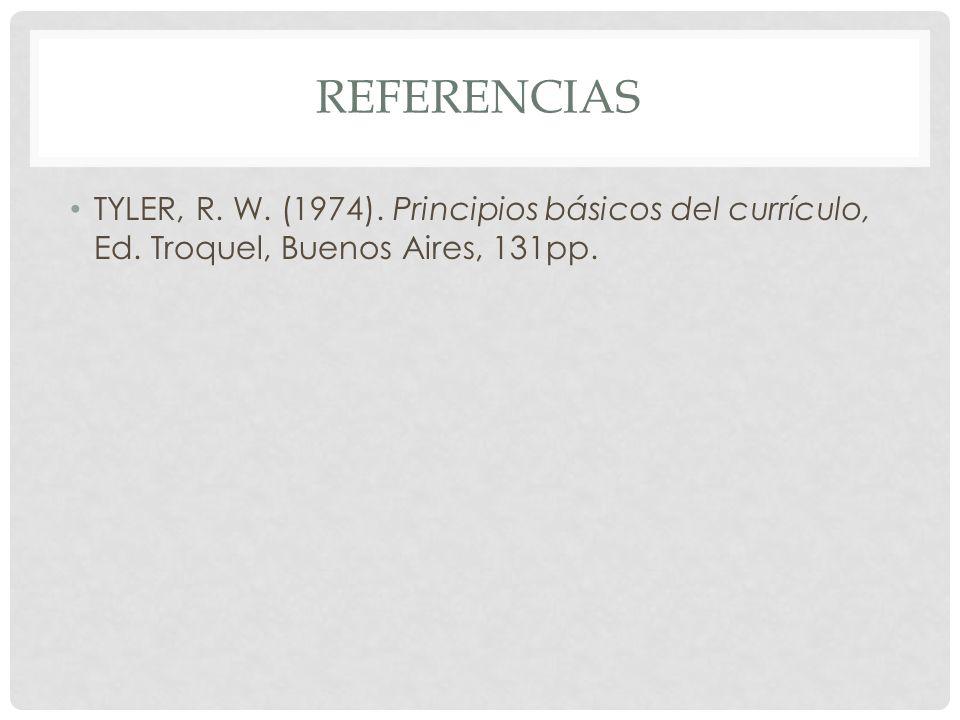 REFERENCIAS TYLER, R. W. (1974). Principios básicos del currículo, Ed. Troquel, Buenos Aires, 131pp.